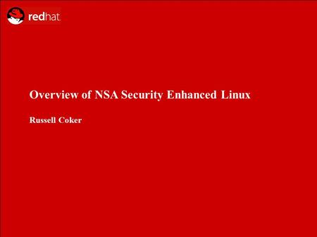 Overview of NSA Security Enhanced Linux Russell Coker.