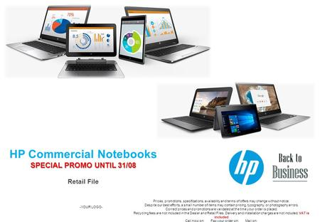 HP Commercial Notebooks SPECIAL PROMO UNTIL 31/08 Retail File -YOUR LOGO- Prices, promotions, specifications, availability and terms of offers may change.