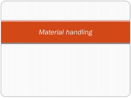 "Material handling. Haynes defines ""Material handling embraces the basic operations in connection with the movement of bulk, packaged and individual products."