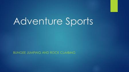 Adventure Sports BUNGEE JUMPıNG AND ROCK CLıMBıNG.