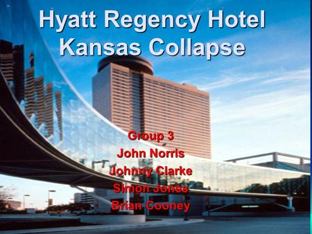 Hyatt Regency Hotel Kansas Collapse Group 3 John Norris Johnny Clarke Simon Jones Brían Cooney.