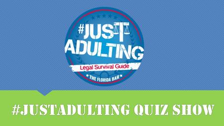 #JustAdulting Quiz Show. CREDIT CRIMINAL CHARGES DRINKING LAWS DRIVING EMPLOYMENT ENVIROMENTAL RESPONSIBILITY FEDERAL INCOME TAX & FICA JURY DUTY LANDLORD.