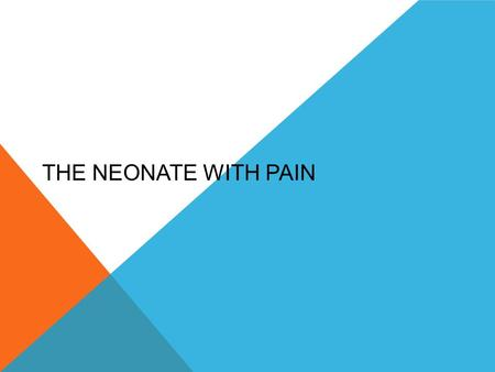 THE NEONATE WITH PAIN. DO FISH FEEL PAIN? Pain is an unpleasant sensory and emotional experience associated with actual or potential tissue damage.