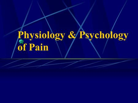 Physiology & Psychology of Pain. What is Pain?? Introductory Ideas Sensation of the affected level of unpleasantness Perception of actual or threatened.