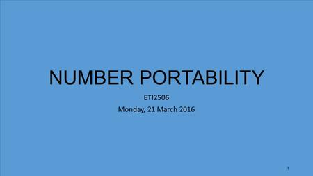 NUMBER PORTABILITY ETI2506 Monday, 21 March 2016 1.