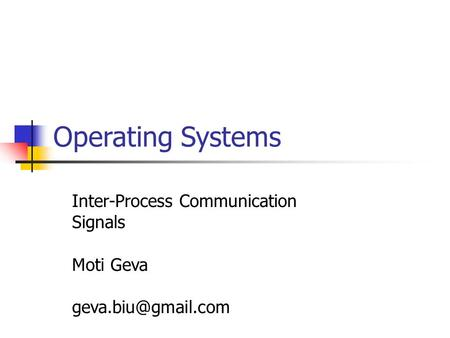 Operating Systems Inter-Process Communication Signals Moti Geva