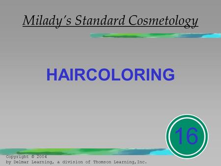 Milady's Standard Cosmetology HAIRCOLORING 16 Copyright © 2004 by Delmar Learning, a division of Thomson Learning,Inc.