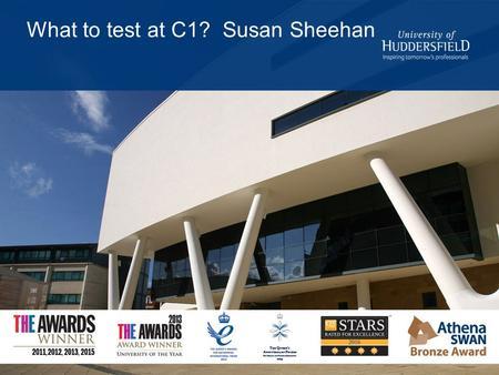 What to test at C1? Susan Sheehan. Acknowledgement This project was funded by the British Council through the Assessment Research Grant scheme. The views.