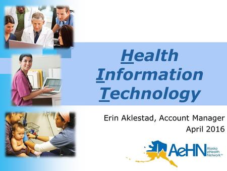 Health Information Technology Erin Aklestad, Account Manager April 2016.