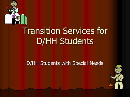 Transition Services for D/HH Students D/HH Students with Special Needs.