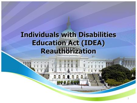 Individuals with Disabilities Education Act (IDEA) Reauthorization 1.