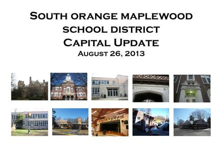 South orange maplewood school district Capital Update August 26, 2013.