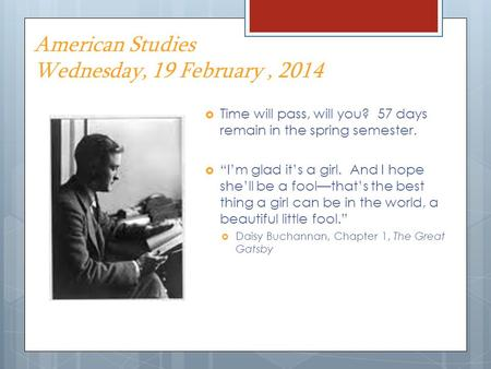 "American Studies Wednesday, 19 February, 2014  Time will pass, will you? 57 days remain in the spring semester.  ""I'm glad it's a girl. And I hope she'll."