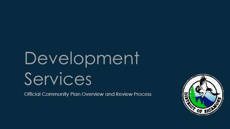 Development Services Official Community Plan Overview and Review Process.