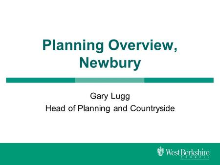Planning Overview, Newbury Gary Lugg Head of Planning and Countryside.