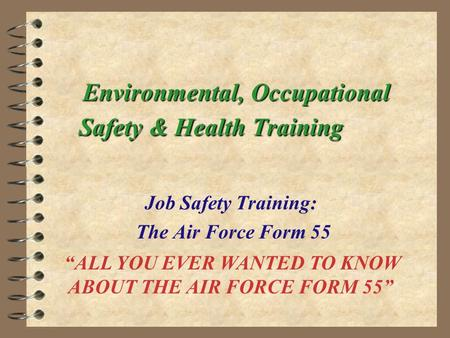 "Environmental, Occupational Safety & Health Training Job Safety Training: The Air Force Form 55 ""ALL YOU EVER WANTED TO KNOW ABOUT THE AIR FORCE FORM 55"""