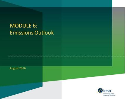 MODULE 6: Emissions Outlook August 2016. The following slides provide an outlook for the following air emissions: –Greenhouse gas (GHG) emissions –Sulphur.