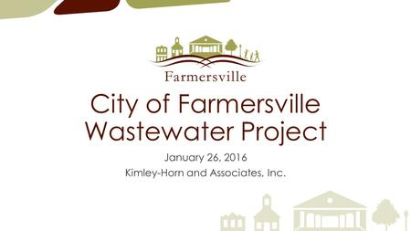 City of Farmersville Wastewater Project January 26, 2016 Kimley-Horn and Associates, Inc.