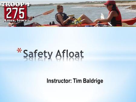 Instructor: Tim Baldrige. * What is the requirement before a BSA group engages in excursion, expedition or trip on water (canoe, raft, sailboat, motorboat,