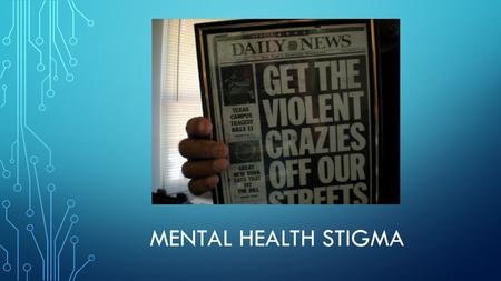 MENTAL HEALTH STIGMA. WHAT IS MENTAL HEALTH STIGMA? Cognitively/Emotionally: Negative beliefs and emotional reactions toward those with a mental illness.