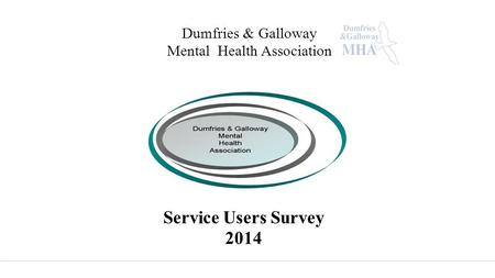 Dumfries & Galloway Mental Health Association Service Users Survey 2014.