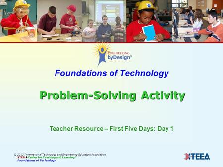 Problem-Solving Activity Foundations of Technology Problem-Solving Activity © 2013 International Technology and Engineering Educators Association STEM.