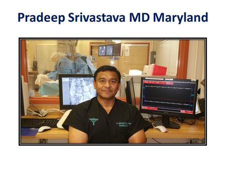 Pradeep Srivastava MD Maryland. Board certifications that he earned include American Board of Internal Medicine Certification in September 1988, North.