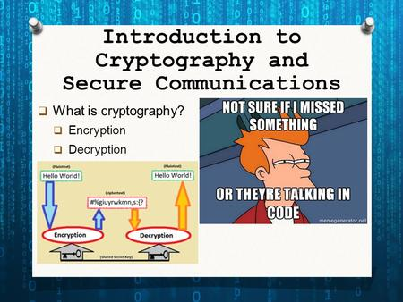 Introduction to Cryptography and Secure Communications  What is cryptography?  Encryption  Decryption.