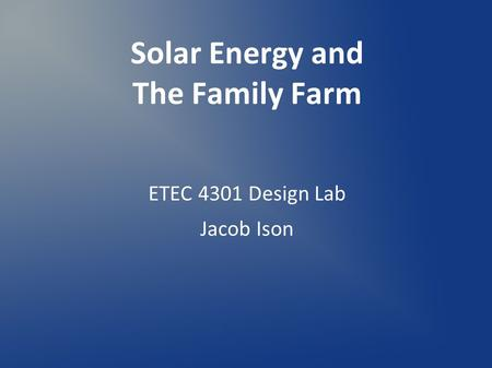 ETEC 4301 Design Lab Jacob Ison Solar Energy and The Family Farm.