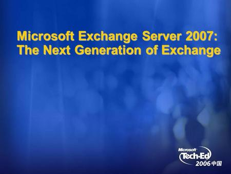 Microsoft Exchange Server 2007: The Next Generation of Exchange.