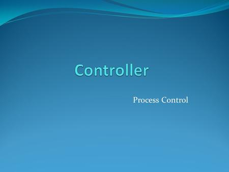 Process Control. Feedback control y sp = set point (target value) y = measured value The process information (y) is fed back to the controller The objective.