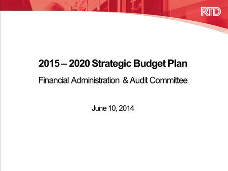 2015 – 2020 Strategic Budget Plan Financial Administration & Audit Committee June 10, 2014.