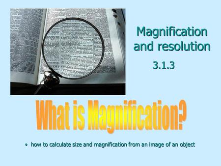Magnification and resolution 3.1.3 how to calculate size and magnification from an image of an object how to calculate size and magnification from an image.