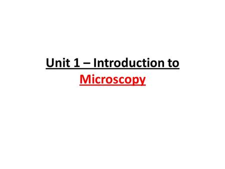 Unit 1 – Introduction to Microscopy. I. Microscopes A. Proper Care 1.)Expensive – Carry with 2 hands 2.)Keep Glass parts clean! 3.)Never use Coarse adjustment.