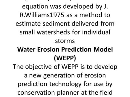 SOIL EROSION ASSESSMENT Measurement of Water Erosion Universal Soil Loss Equation (USLE) - predict annual soil loss by water – Wischmeier and Mannering,