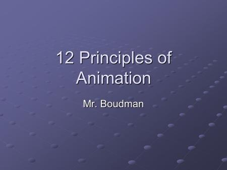 12 Principles of Animation Mr. Boudman. SQUASH AND STRETCH This action gives the illusion of weight and volume to a character as it moves. Also squash.
