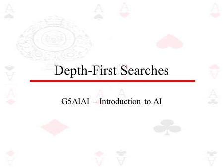Depth-First Searches G5AIAI – Introduction to AI.