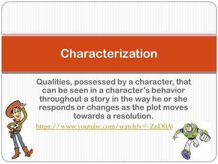 Qualities, possessed by a character, that can be seen in a character's behavior throughout a story in the way he or she responds or changes as the plot.