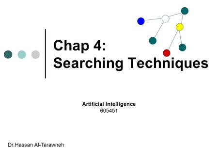 Chap 4: Searching Techniques Artificial Intelligence 605451 Dr.Hassan Al-Tarawneh.
