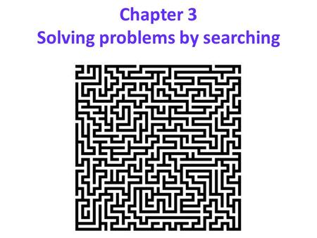 Chapter 3 Solving problems by searching. Search We will consider the problem of designing goal-based agents in observable, deterministic, discrete, known.