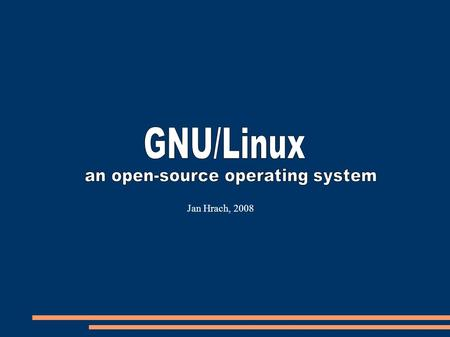 Jan Hrach, 2008. ➔ just another operating system such as MacOS X, Windows or FreeBSD.