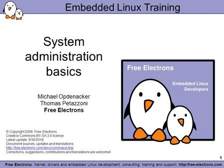1 Free Electrons. Kernel, drivers and embedded Linux development, consulting, training and support. http//free-electrons.com Embedded Linux Training System.