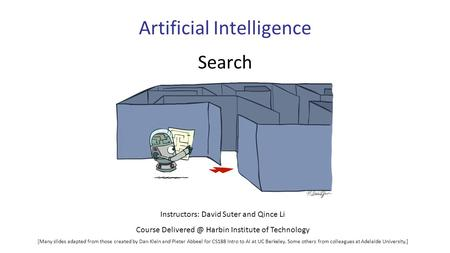 Artificial Intelligence Search Instructors: David Suter and Qince Li Course Harbin Institute of Technology [Many slides adapted from those.
