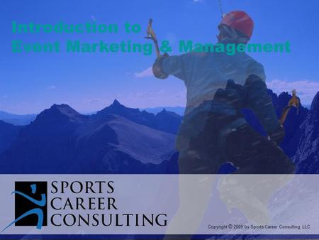 Introduction to Event Marketing & Management Copyright © 2009 by Sports Career Consulting, LLC.