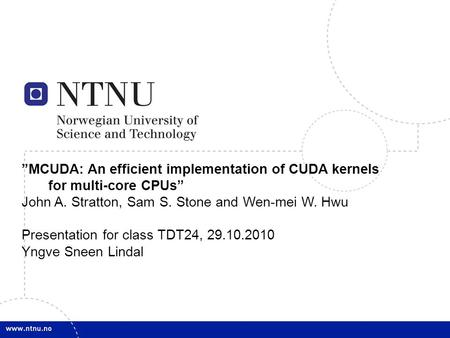 "1 ""MCUDA: An efficient implementation of CUDA kernels for multi-core CPUs"" John A. Stratton, Sam S. Stone and Wen-mei W. Hwu Presentation for class TDT24,"