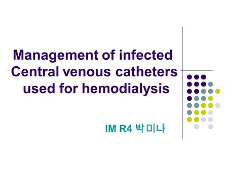 IM R4 박미나 Management of infected Central venous catheters used for hemodialysis.