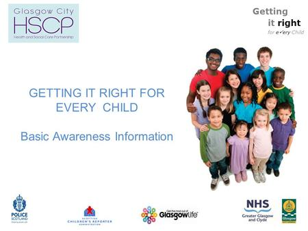 Getting it right for e ery Child GETTING IT RIGHT FOR EVERY CHILD Basic Awareness Information.