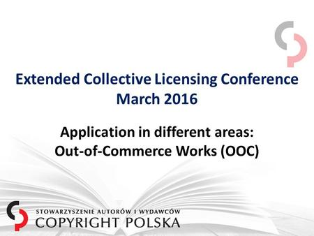 Extended Collective Licensing Conference March 2016 Application in different areas: Out-of-Commerce Works (OOC)
