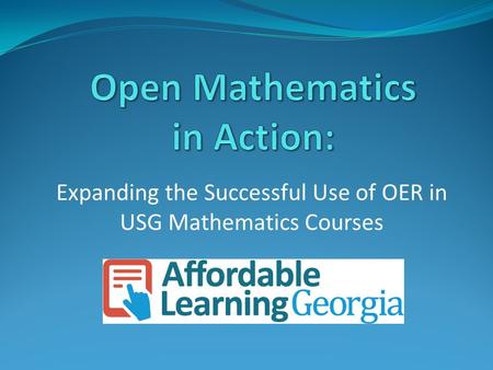 Expanding the Successful Use of OER in USG Mathematics Courses.
