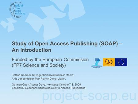 Project-soap.eu Study of Open Access Publishing (SOAP) – An Introduction Funded by the European Commission (FP7 Science and Society) German Open Access.